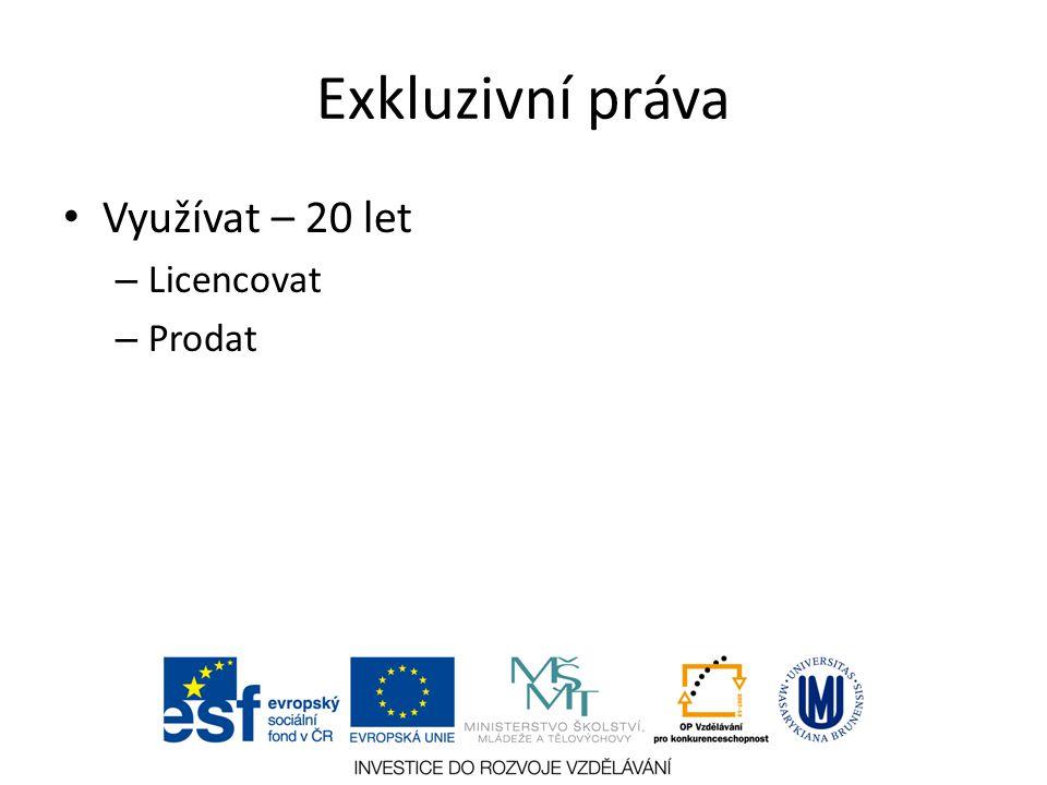 Exkluzivní práva Využívat – 20 let – Licencovat – Prodat