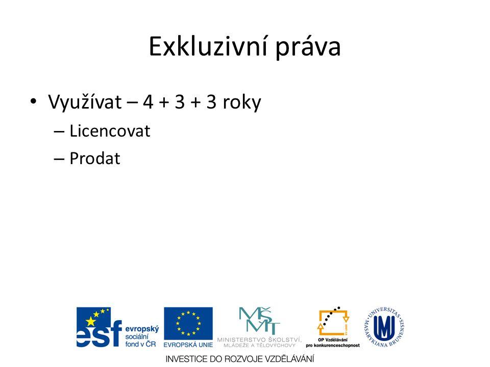 Exkluzivní práva Využívat – 4 + 3 + 3 roky – Licencovat – Prodat