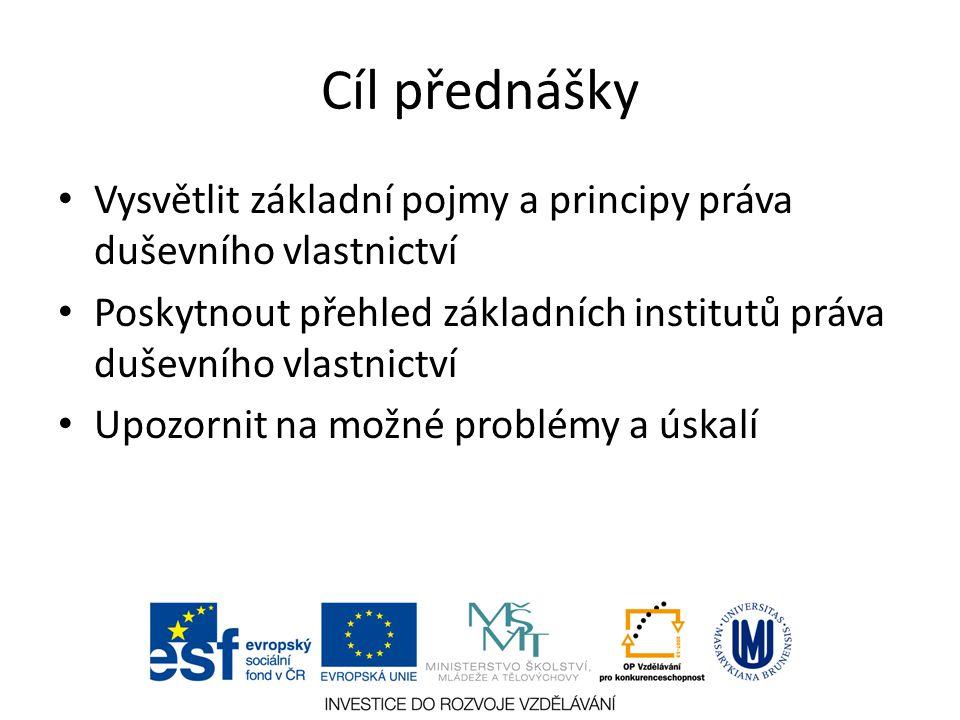Cíl přednášky Vysvětlit základní pojmy a principy práva duševního vlastnictví Poskytnout přehled základních institutů práva duševního vlastnictví Upoz