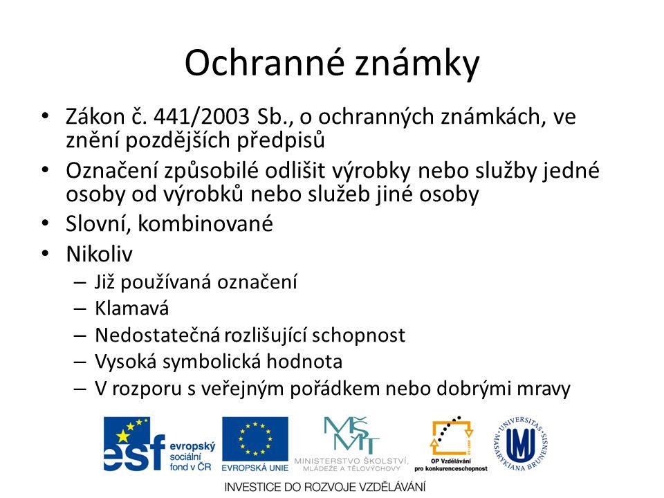 Ochranné známky Zákon č. 441/2003 Sb., o ochranných známkách, ve znění pozdějších předpisů Označení způsobilé odlišit výrobky nebo služby jedné osoby