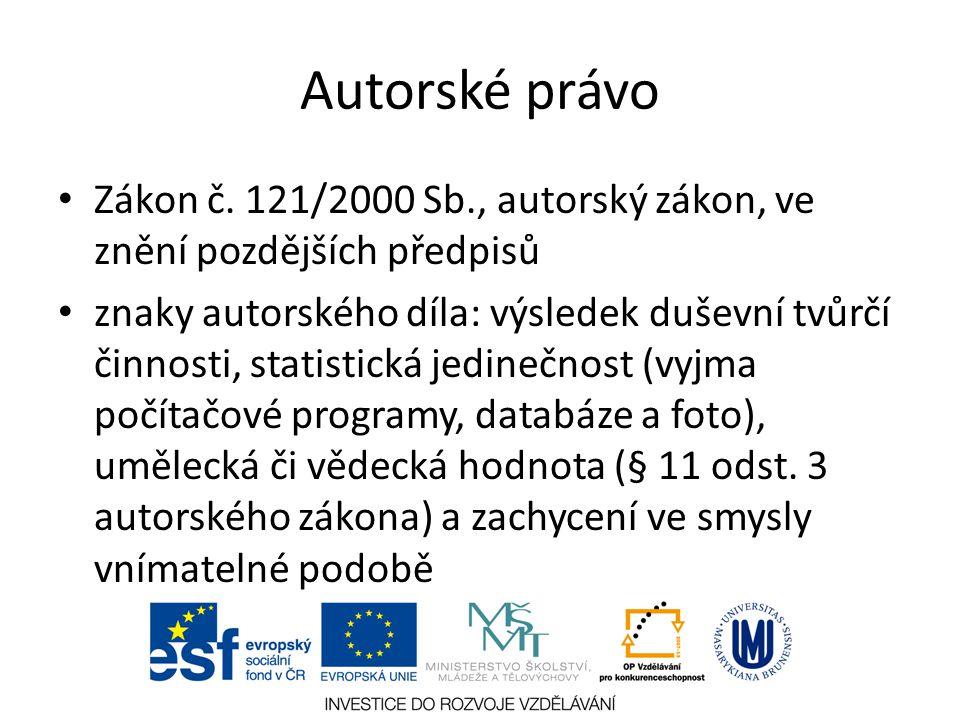 Autorské právo Zákon č. 121/2000 Sb., autorský zákon, ve znění pozdějších předpisů znaky autorského díla: výsledek duševní tvůrčí činnosti, statistick