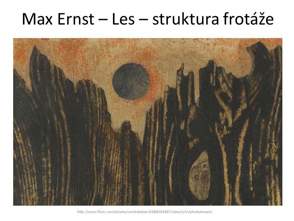 Max Ernst – Les – struktura frotáže http://www.flickr.com/photos/centralasian/6588204687/sizes/o/in/photostream/