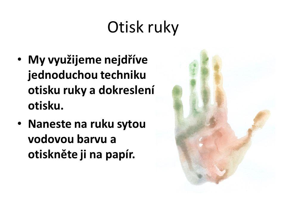Otisk ruky My využijeme nejdříve jednoduchou techniku otisku ruky a dokreslení otisku.