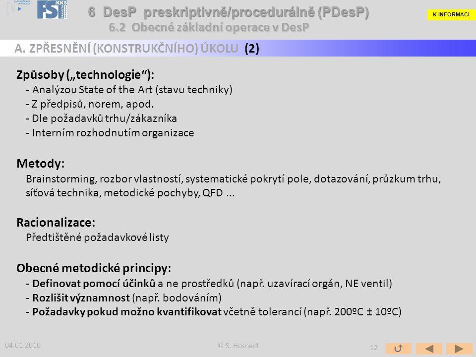 """Způsoby (""""technologie""""): - Analýzou State of the Art (stavu techniky) - Z předpisů, norem, apod. - Dle požadavků trhu/zákazníka - Interním rozhodnutím"""