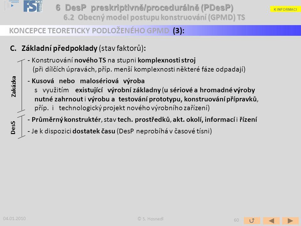 C.Základní předpoklady (stav faktorů): - Konstruování nového TS na stupni komplexnosti stroj (při dílčích úpravách, příp. menší komplexnosti některé f