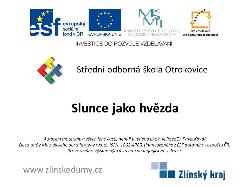 Slunce jako hvězda Střední odborná škola Otrokovice www.zlinskedumy.cz Autorem materiálu a všech jeho částí, není-li uvedeno jinak, je PaedDr.