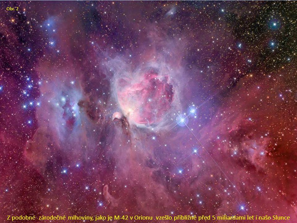 Obr. 2 Z podobné zárodečné mlhoviny, jako je M-42 v Orionu vzešlo přibližně před 5 miliardami let i naše Slunce