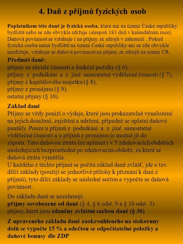 4. Daň z příjmů fyzických osob Poplatníkem této daně je fyzická osoba, která má na území České republiky bydliště nebo se zde obvykle zdržuje (alespoň