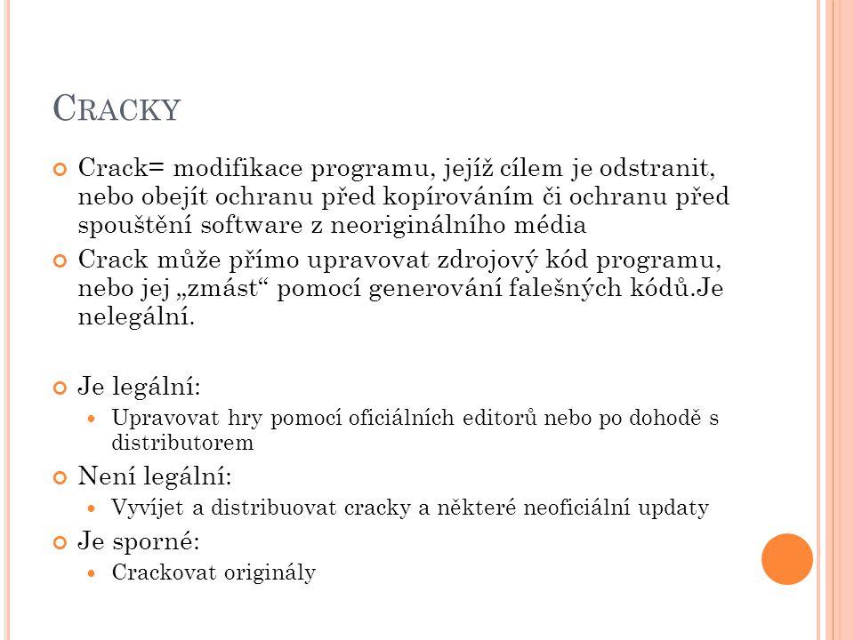C RACKY Crack= modifikace programu, jejíž cílem je odstranit, nebo obejít ochranu před kopírováním či ochranu před spouštění software z neoriginálního