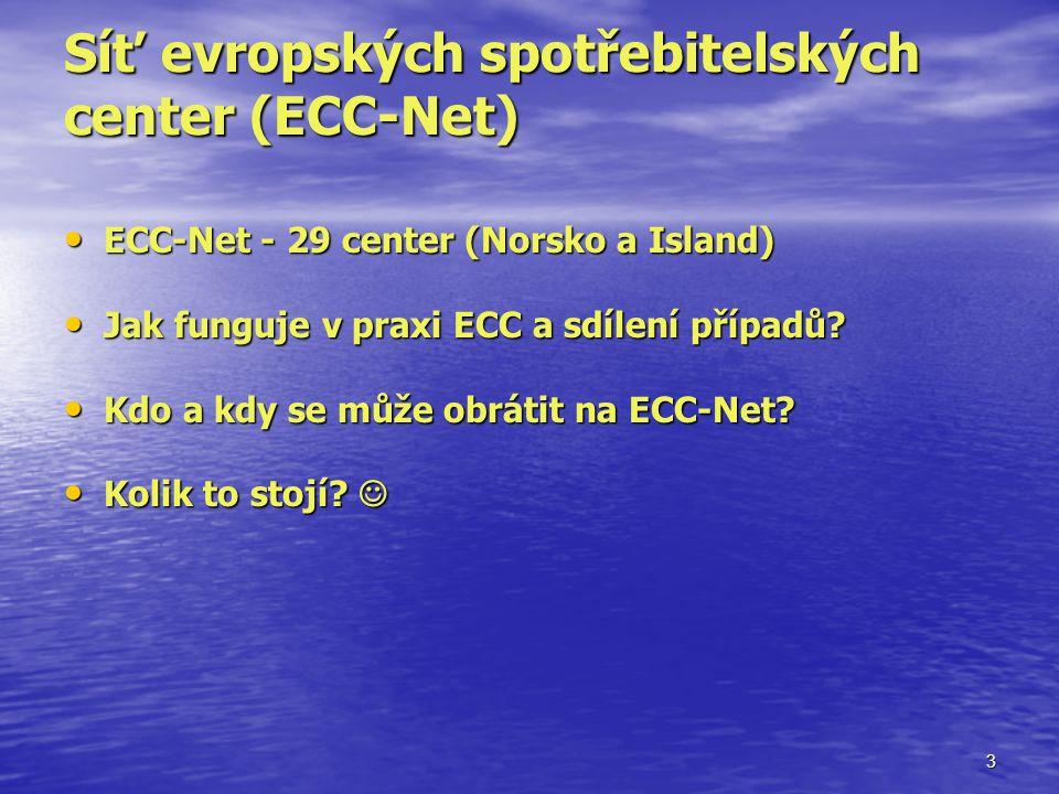 3 Síť evropských spotřebitelských center (ECC-Net) ECC-Net - 29 center (Norsko a Island) ECC-Net - 29 center (Norsko a Island) Jak funguje v praxi ECC a sdílení případů.