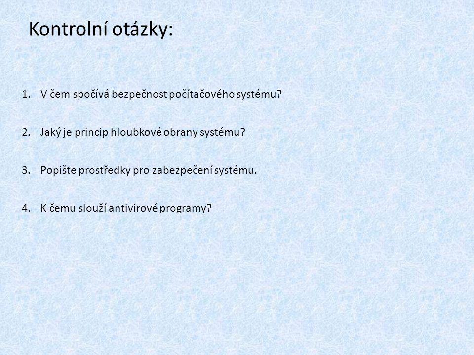 Kontrolní otázky: 1.V čem spočívá bezpečnost počítačového systému? 2.Jaký je princip hloubkové obrany systému? 3.Popište prostředky pro zabezpečení sy