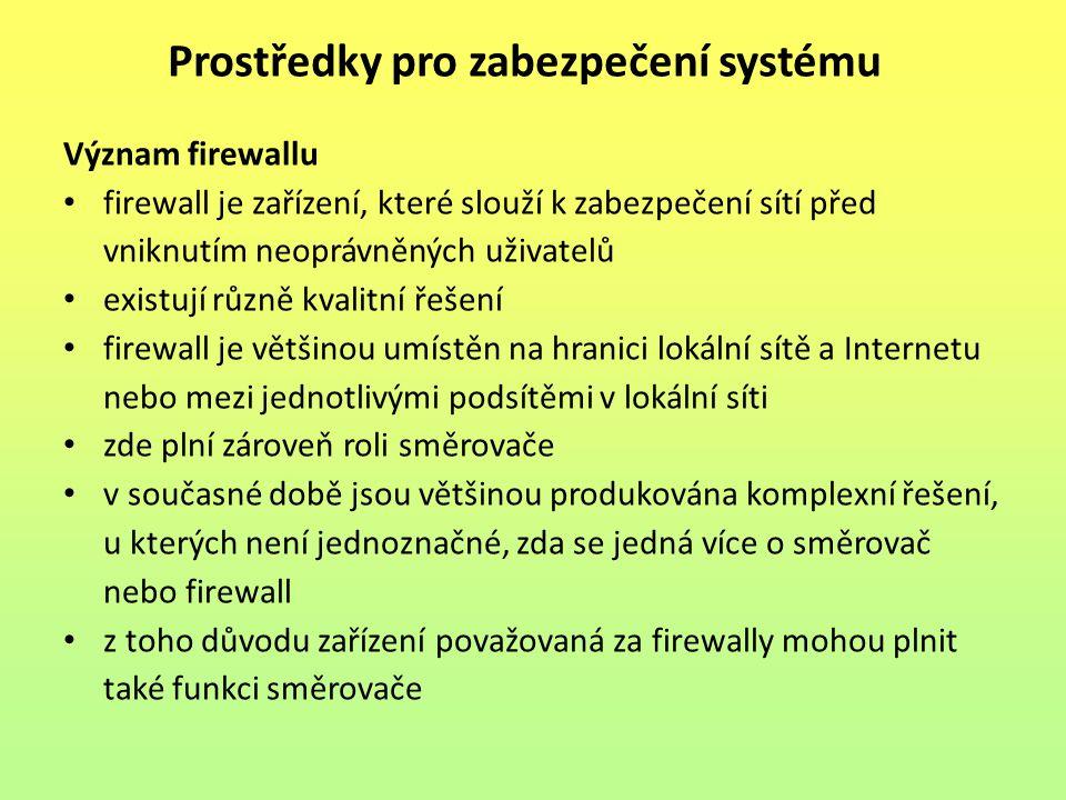Význam firewallu firewall je zařízení, které slouží k zabezpečení sítí před vniknutím neoprávněných uživatelů existují různě kvalitní řešení firewall