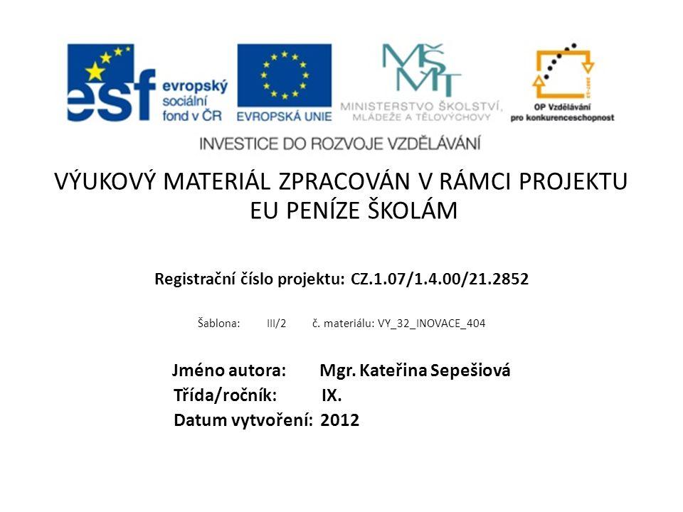 VÝUKOVÝ MATERIÁL ZPRACOVÁN V RÁMCI PROJEKTU EU PENÍZE ŠKOLÁM Registrační číslo projektu: CZ.1.07/1.4.00/21.2852 Šablona: III/2 č. materiálu: VY_32_INO
