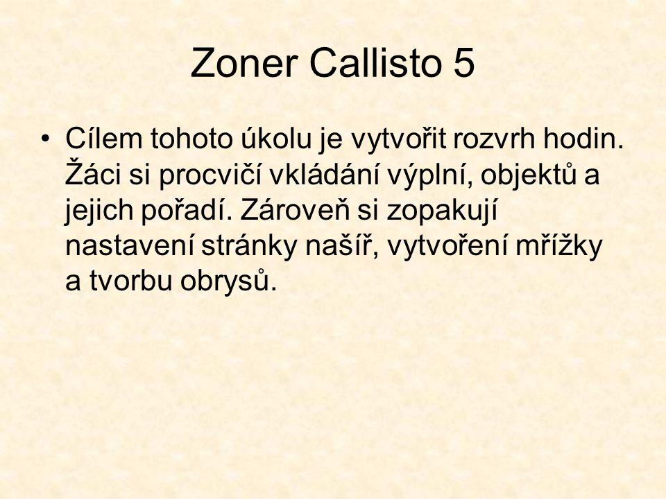 Zoner Callisto 5 Cílem tohoto úkolu je vytvořit rozvrh hodin. Žáci si procvičí vkládání výplní, objektů a jejich pořadí. Zároveň si zopakují nastavení