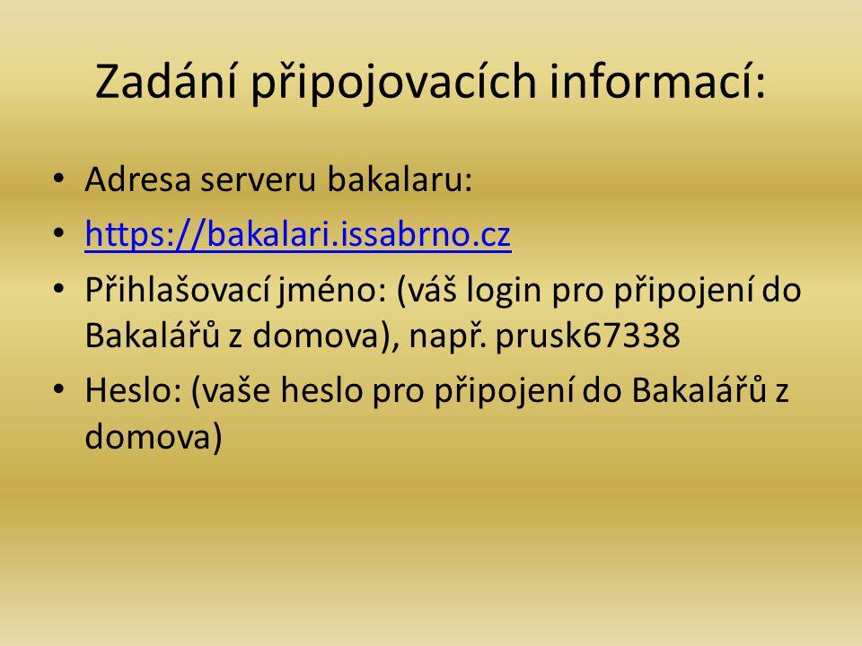 Zadání připojovacích informací: Adresa serveru bakalaru: https://bakalari.issabrno.cz Přihlašovací jméno: (váš login pro připojení do Bakalářů z domov