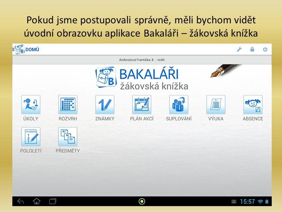 Pokud jsme postupovali správně, měli bychom vidět úvodní obrazovku aplikace Bakaláři – žákovská knížka