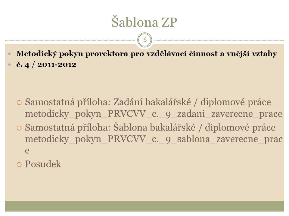 Šablona ZP 6 Metodický pokyn prorektora pro vzdělávací činnost a vnější vztahy č. 4 / 2011-2012  Samostatná příloha: Zadání bakalářské / diplomové pr