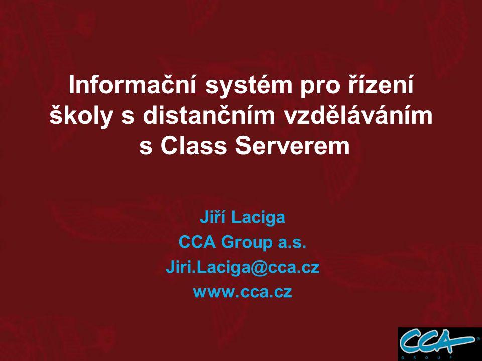 Informační systém pro řízení školy s distančním vzděláváním s Class Serverem Jiří Laciga CCA Group a.s.