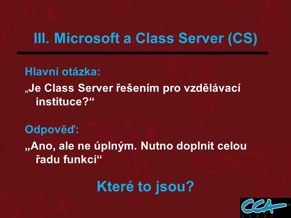"""III. Microsoft a Class Server (CS) Hlavní otázka: """"Je Class Server řešením pro vzdělávací instituce?"""" Odpověď: """"Ano, ale ne úplným. Nutno doplnit celo"""