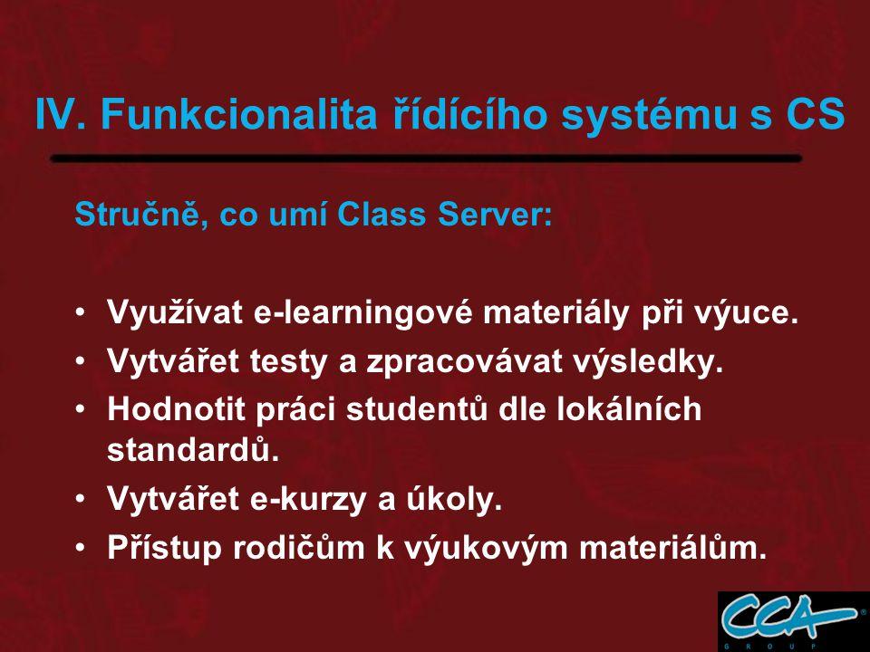 IV. Funkcionalita řídícího systému s CS Stručně, co umí Class Server: Využívat e-learningové materiály při výuce. Vytvářet testy a zpracovávat výsledk