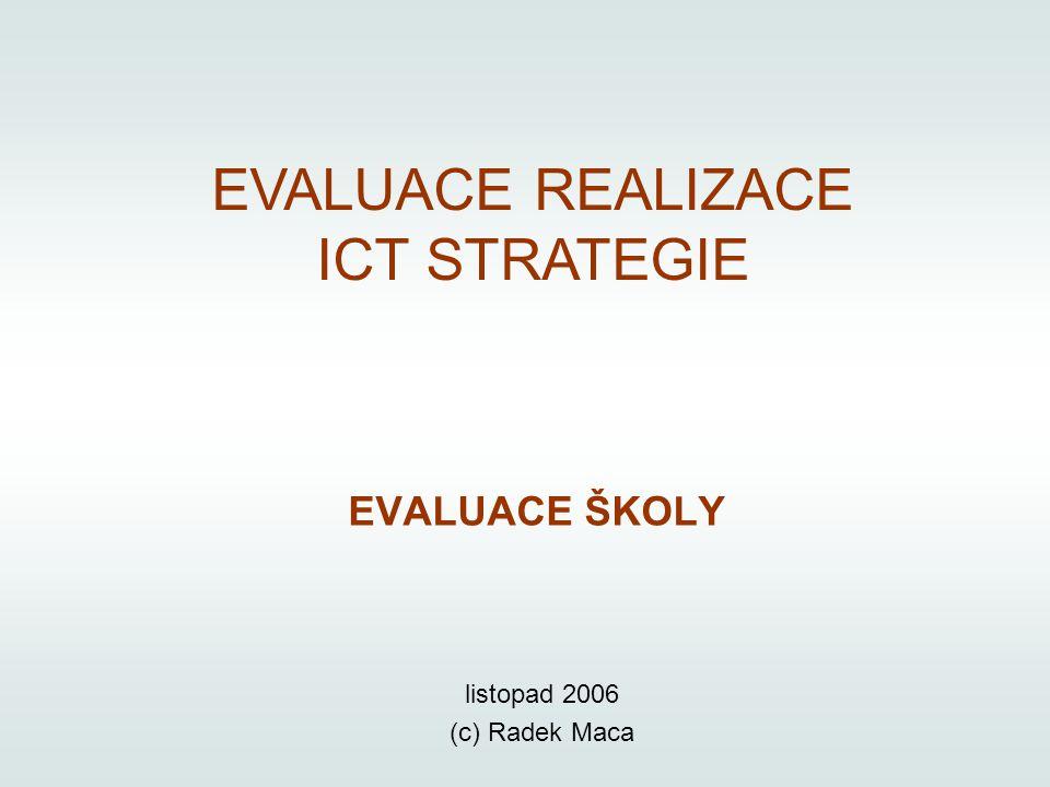 EVALUACE REALIZACE ICT STRATEGIE EVALUACE ŠKOLY listopad 2006 (c) Radek Maca