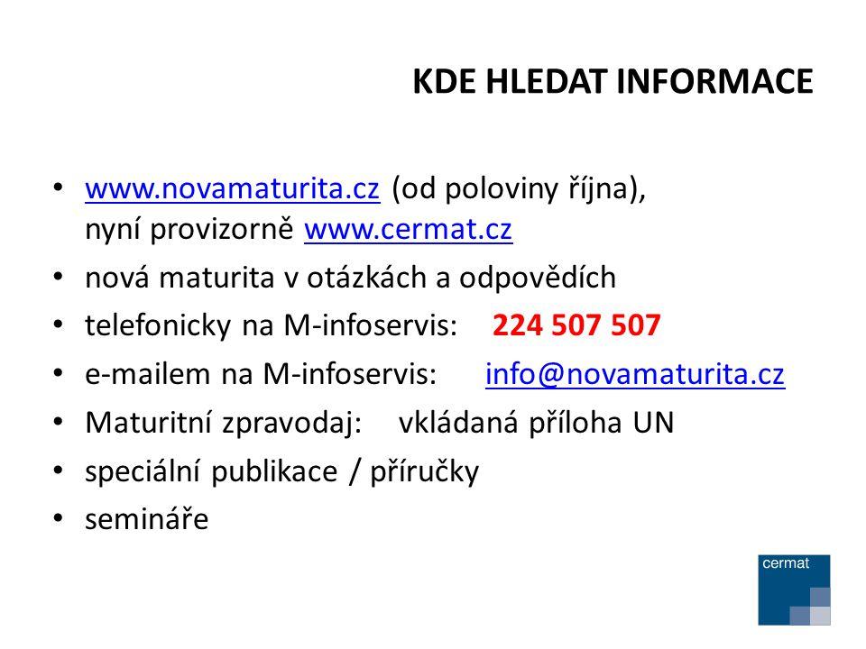 KDE HLEDAT INFORMACE www.novamaturita.cz (od poloviny října), www.novamaturita.cz nyní provizorně www.cermat.czwww.cermat.cz nová maturita v otázkách a odpovědích telefonicky na M-infoservis: 224 507 507 e-mailem na M-infoservis: info@novamaturita.czinfo@novamaturita.cz Maturitní zpravodaj:vkládaná příloha UN speciální publikace / příručky semináře