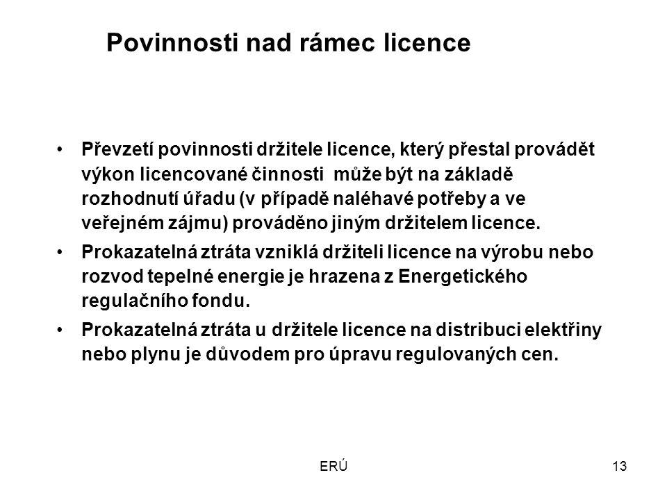 ERÚ13 Povinnosti nad rámec licence Převzetí povinnosti držitele licence, který přestal provádět výkon licencované činnosti může být na základě rozhodnutí úřadu (v případě naléhavé potřeby a ve veřejném zájmu) prováděno jiným držitelem licence.