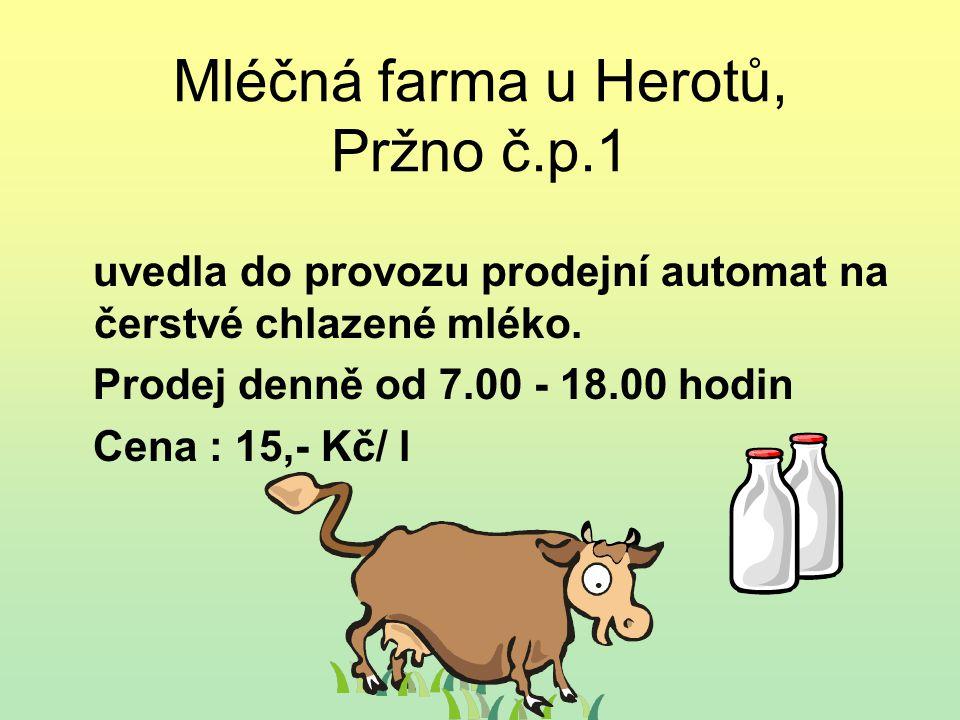 Mléčná farma u Herotů, Pržno č.p.1 uvedla do provozu prodejní automat na čerstvé chlazené mléko. Prodej denně od 7.00 - 18.00 hodin Cena : 15,- Kč/ l