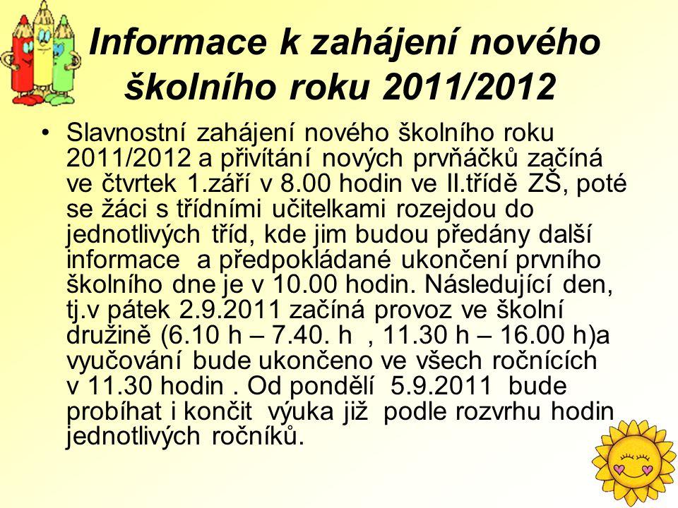 Informace k zahájení nového školního roku 2011/2012 Slavnostní zahájení nového školního roku 2011/2012 a přivítání nových prvňáčků začíná ve čtvrtek 1