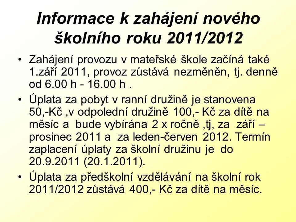 Informace k zahájení nového školního roku 2011/2012 Zahájení provozu v mateřské škole začíná také 1.září 2011, provoz zůstává nezměněn, tj. denně od 6