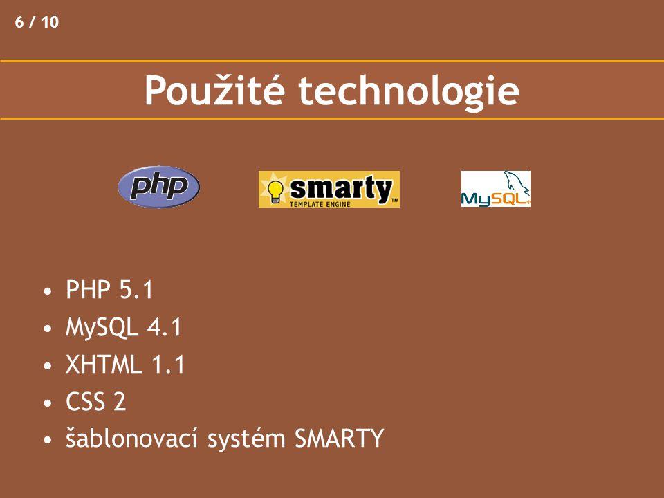 PHP 5.1 MySQL 4.1 XHTML 1.1 CSS 2 šablonovací systém SMARTY 6 / 10 Použité technologie