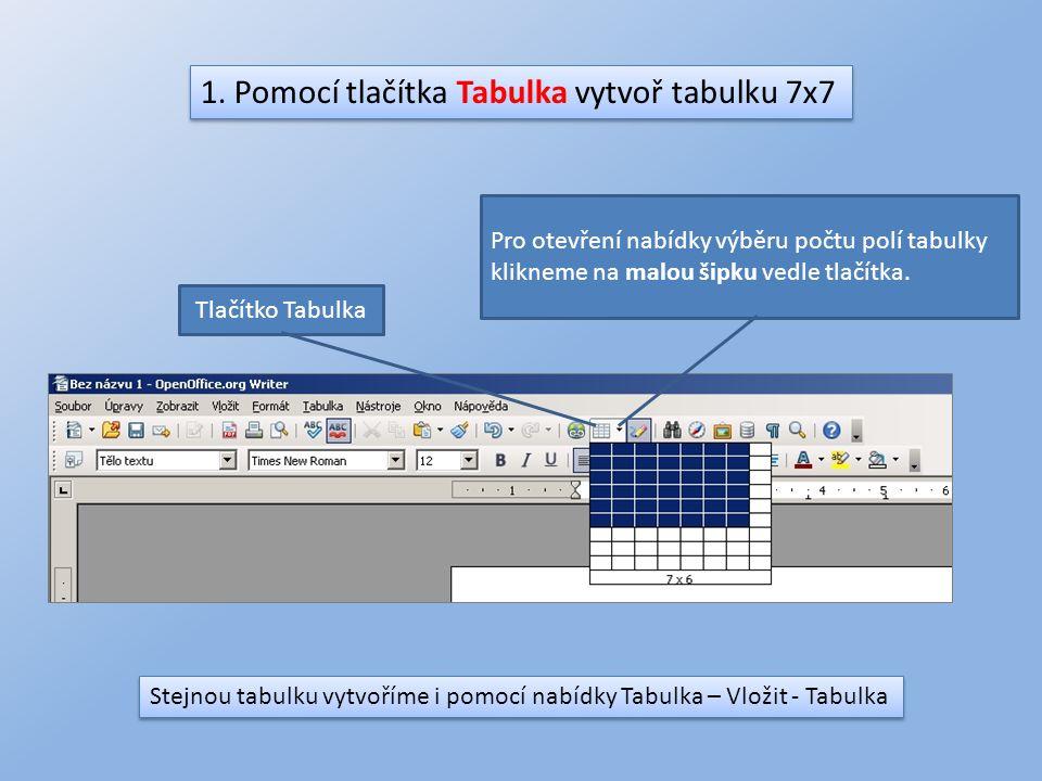 1. Pomocí tlačítka Tabulka vytvoř tabulku 7x7 Tlačítko Tabulka Pro otevření nabídky výběru počtu polí tabulky klikneme na malou šipku vedle tlačítka.