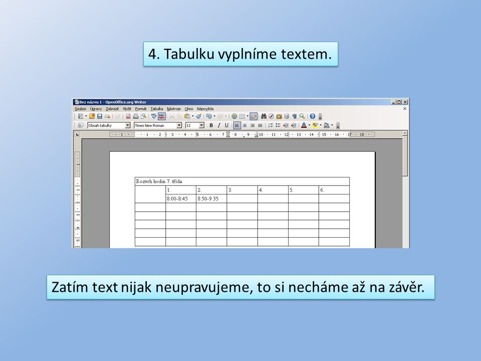 4. Tabulku vyplníme textem. Zatím text nijak neupravujeme, to si necháme až na závěr.