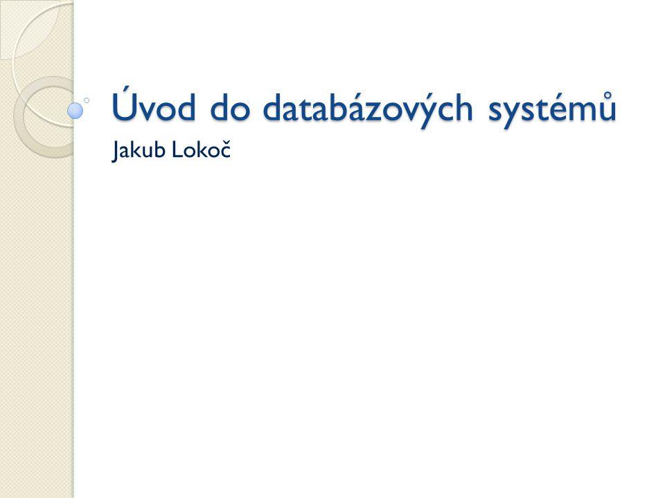 SQL – Group by / Having Having slouží pro filtrování výsledné tabulky superřádků Podmínka nemůže obsahovat samostatné atributy ze seskupované tabulky, které nejsou uvedeny za Group by (ale jejich agregace ano!) Select Ulice, Min(Cena) From Dům Group by Ulice Having Min(Cena) <= 2000000 Databázové systémy, Jakub Lokoč22 UliceČísloCena Estonská12000000 Estonská22200000 Estonská32500000 Vltavská11900000 Vltavská22100000 Francouzská12400000 Francouzská22200000 UliceMin(Cena) Estonská2000000 Vltavská1900000 Francouzská2200000
