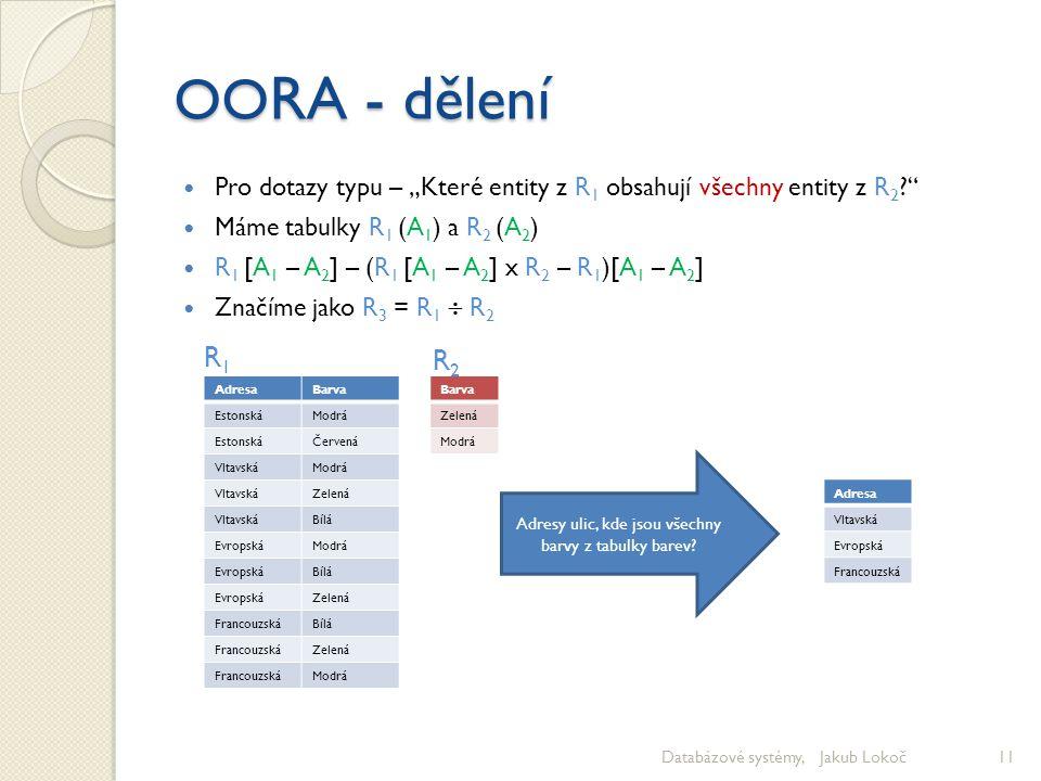 """OO RA - dělení Pro dotazy typu – """"Které entity z R 1 obsahují všechny entity z R 2 ?"""" Máme tabulky R 1 (A 1 ) a R 2 (A 2 ) R 1 [A 1 – A 2 ] – (R 1 [A"""
