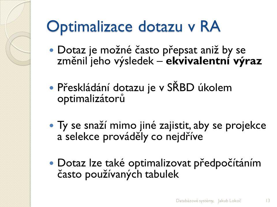 Optimalizace dotazu v RA Dotaz je možné často přepsat aniž by se změnil jeho výsledek – ekvivalentní výraz Přeskládání dotazu je v SŘBD úkolem optimal