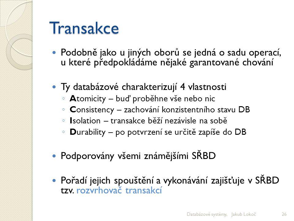 Transakce Podobně jako u jiných oborů se jedná o sadu operací, u které předpokládáme nějaké garantované chování Ty databázové charakterizují 4 vlastno