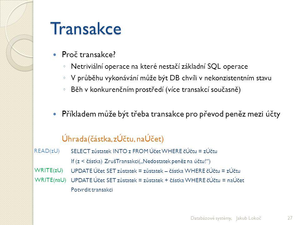 Transakce Proč transakce? ◦ Netriviální operace na které nestačí základní SQL operace ◦ V průběhu vykonávání může být DB chvíli v nekonzistentním stav