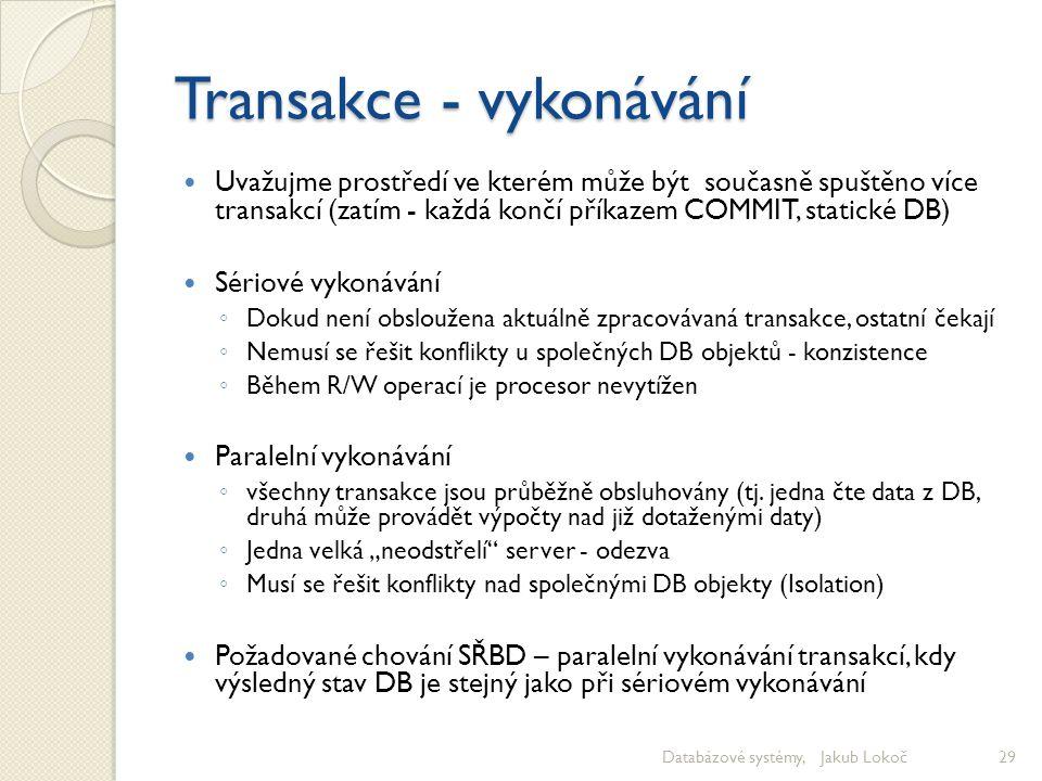 Transakce - vykonávání Uvažujme prostředí ve kterém může být současně spuštěno více transakcí (zatím - každá končí příkazem COMMIT, statické DB) Sério