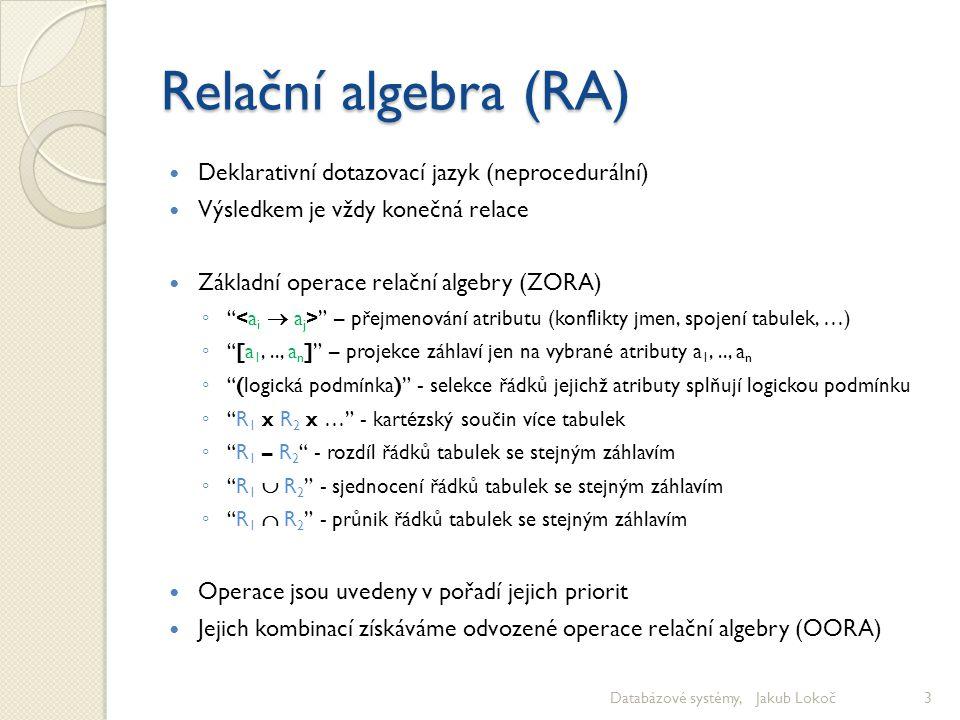 """Relační algebra (RA) Deklarativní dotazovací jazyk (neprocedurální) Výsledkem je vždy konečná relace Základní operace relační algebry (ZORA) ◦ """" """" – p"""