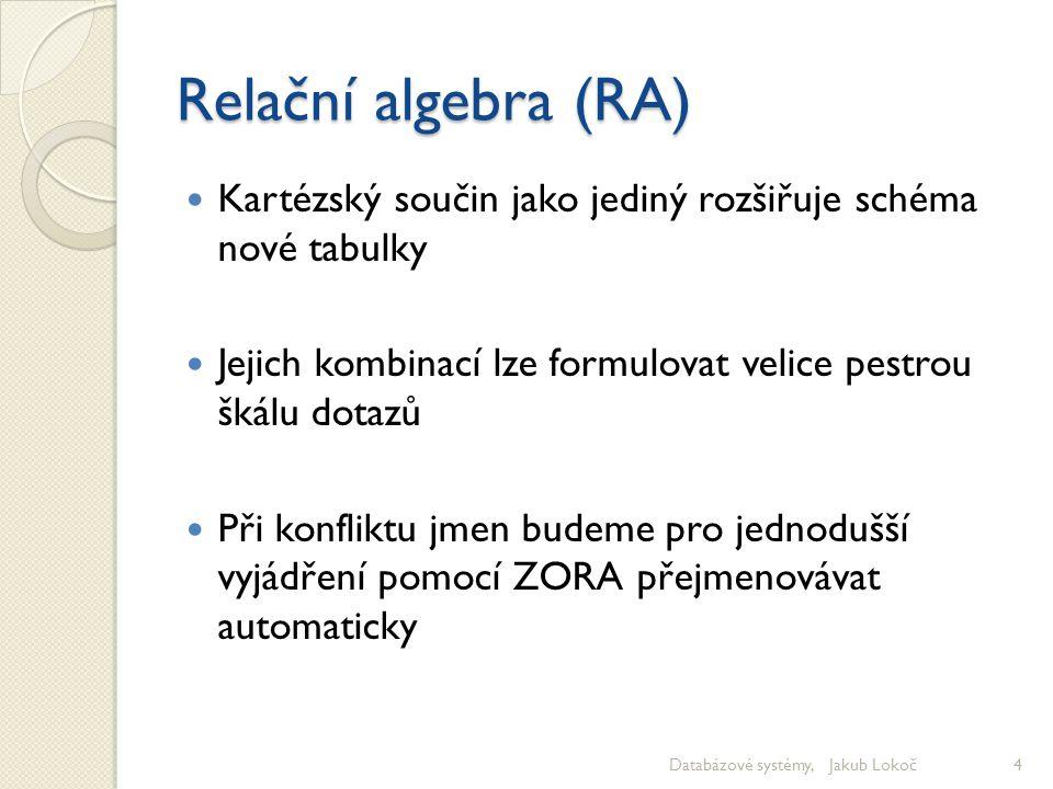 Relační algebra (RA) Kartézský součin jako jediný rozšiřuje schéma nové tabulky Jejich kombinací lze formulovat velice pestrou škálu dotazů Při konfli