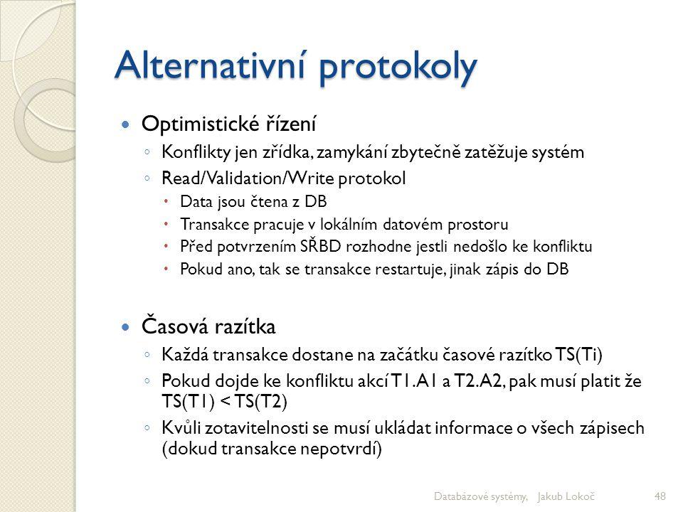 Alternativní protokoly Optimistické řízení ◦ Konflikty jen zřídka, zamykání zbytečně zatěžuje systém ◦ Read/Validation/Write protokol  Data jsou čten