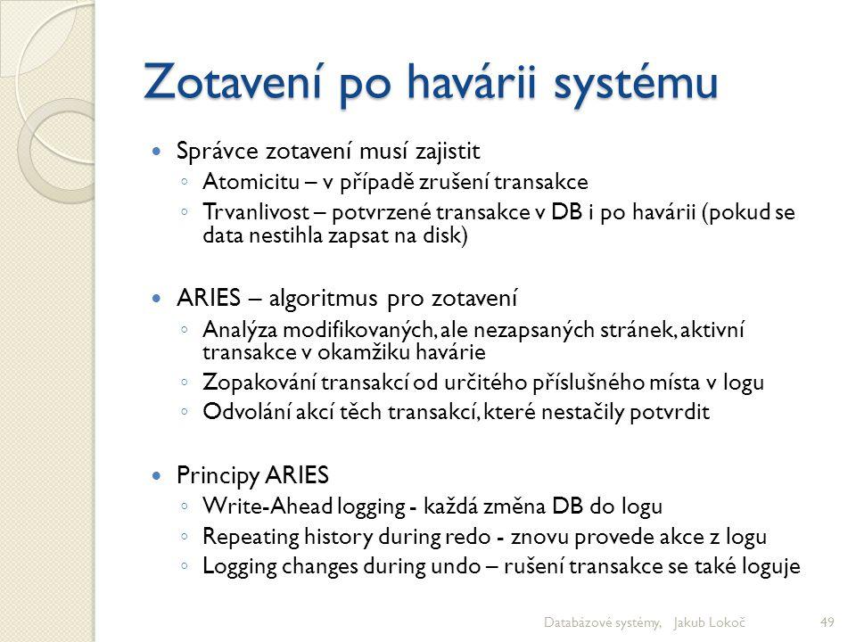 Zotavení po havárii systému Správce zotavení musí zajistit ◦ Atomicitu – v případě zrušení transakce ◦ Trvanlivost – potvrzené transakce v DB i po hav
