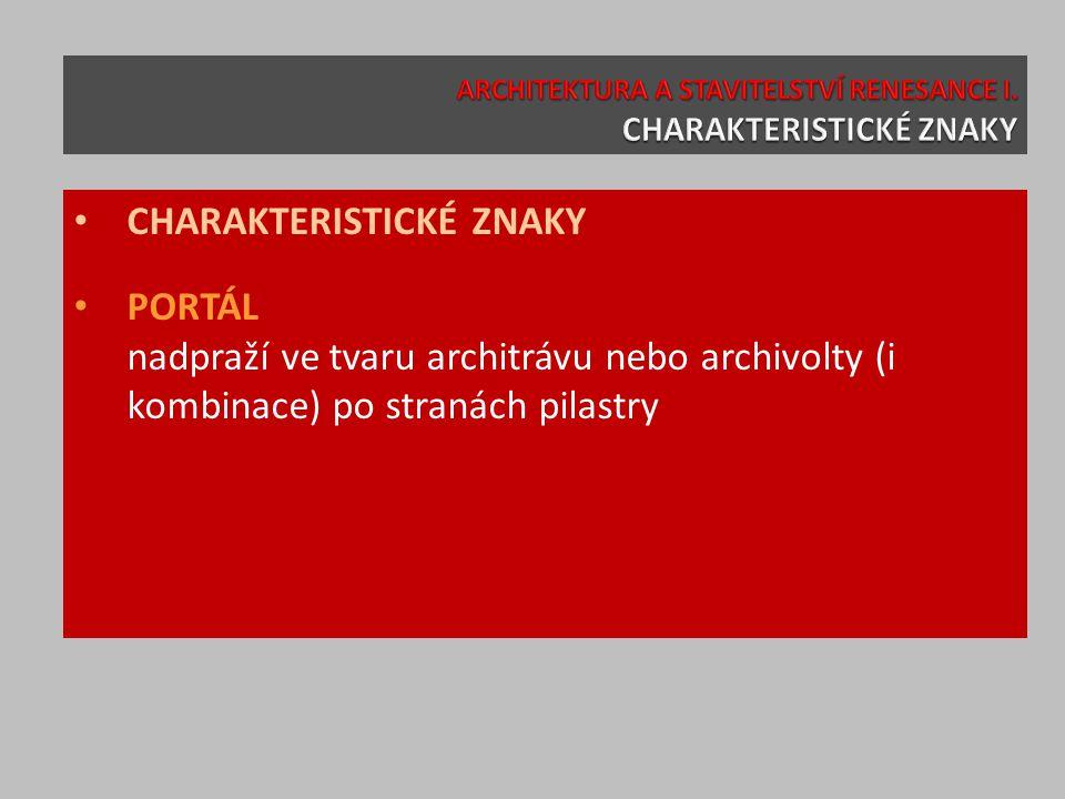 CHARAKTERISTICKÉ ZNAKY PORTÁL nadpraží ve tvaru architrávu nebo archivolty (i kombinace) po stranách pilastry