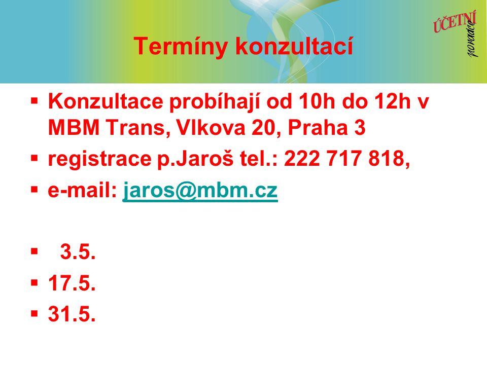 Termíny konzultací  Konzultace probíhají od 10h do 12h v MBM Trans, Vlkova 20, Praha 3  registrace p.Jaroš tel.: 222 717 818,  e-mail: jaros@mbm.czjaros@mbm.cz  3.5.