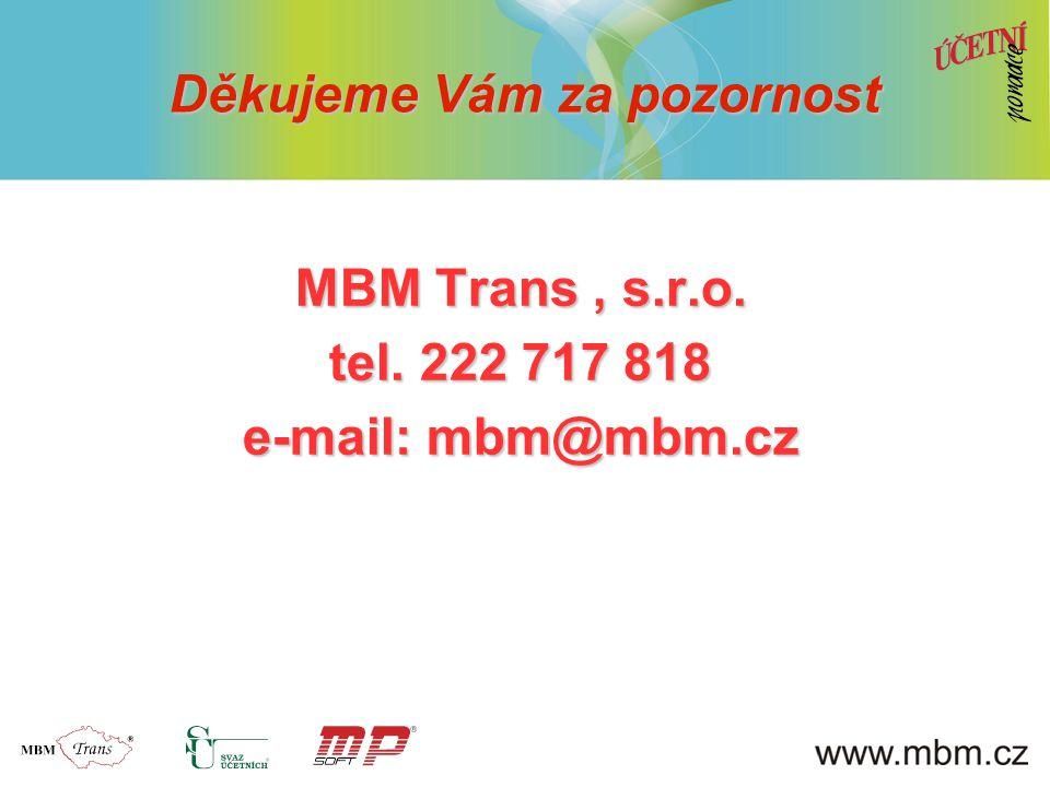 MBM Trans, s.r.o. tel. 222 717 818 e-mail: mbm@mbm.cz Děkujeme Vám za pozornost