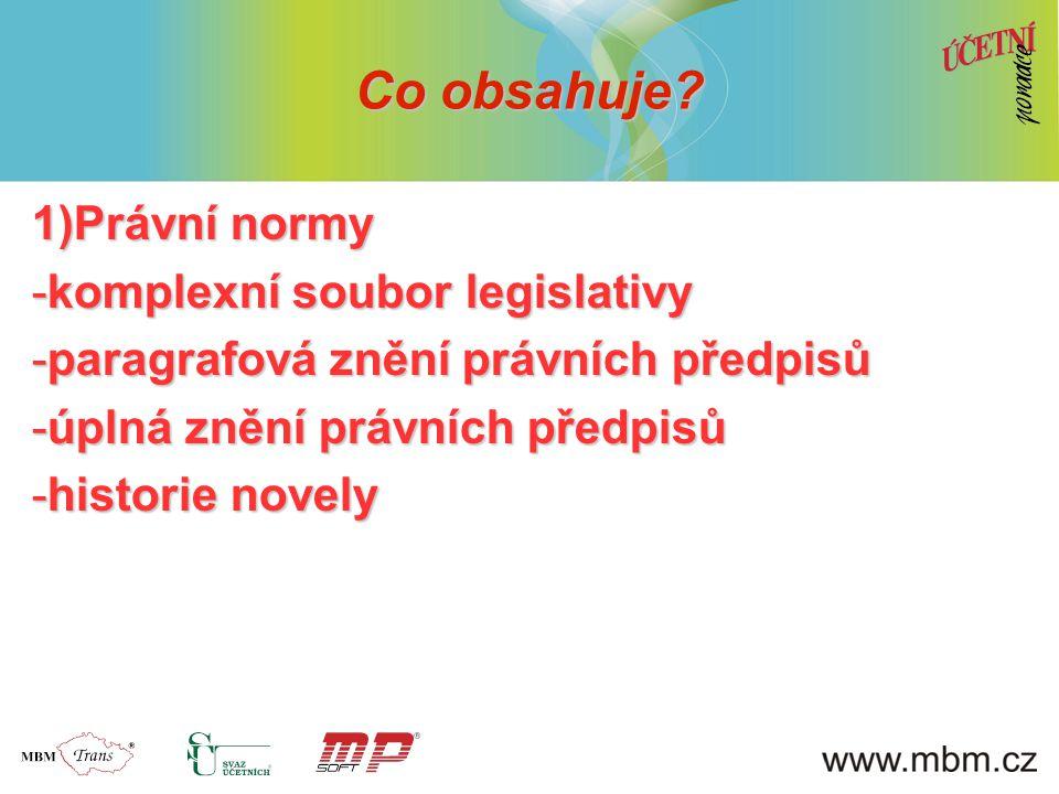 1)Právní normy -komplexní soubor legislativy -paragrafová znění právních předpisů -úplná znění právních předpisů -historie novely Co obsahuje?