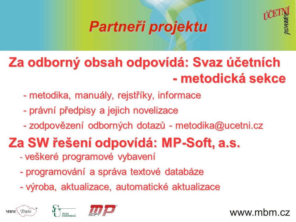 Partneři projektu Za odborný obsah odpovídá: Svaz účetních - metodická sekce - metodika, manuály, rejstříky, informace - právní předpisy a jejich nove