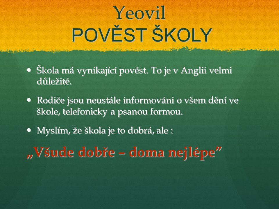 Yeovil POVĚST ŠKOLY Škola má vynikající pověst. To je v Anglii velmi důležité.