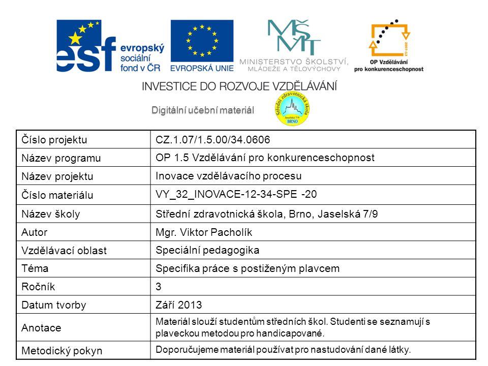 Digitální učební materiál Číslo projektu CZ.1.07/1.5.00/34.0606 Název programu OP 1.5 Vzdělávání pro konkurenceschopnost Název projektu Inovace vzdělávacího procesu Číslo materiálu VY_32_INOVACE-12-34-SPE -20 Název školy Střední zdravotnická škola, Brno, Jaselská 7/9 Autor Mgr.